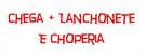 Chega + Lanchonete