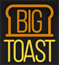 Big Toast