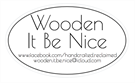 Wooden It Be Nice