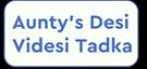Aunty's Desi Videsi Tadka