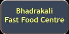 BHADRAKALI FAST FOOD CENTER
