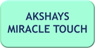 AKSHAYS MIRACLE TOUCH