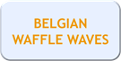 BELGIAN WAFFLE WAVES