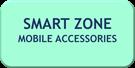 SMART ZONE MOBILE ACCESSORIES
